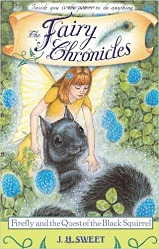 Ilmainen lataus e-kirjoja pdf-muodossa Firefly and the Quest of the Black Squirrel (The Fairy Chronicles) PDF PDB by J. H. Sweet B009F77ZFC