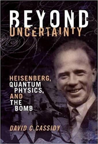 Beyond Uncertainty and The Bomb Heisenberg Quantum Physics