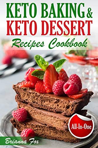 Keto Baking and Keto Dessert Recipes Cookbook: Low-Carb Cookies, Fat Bombs, Low-Carb Breads and Pies (keto diet cookbook, healthy dessert ideas, keto diet for diabetics, healthy sweets for adults) by Brianna Fox, Anthony Green