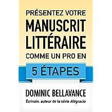 Présentez votre manuscrit littéraire comme un pro en 5 étapes (French Edition)