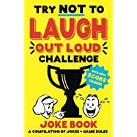 Try Not to Laugh Out Loud Challenge Joke Book: Funny jokes & BONUS Scoring Pages! For boys, girls, teens, and adults! Makes great gifts!