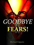Goodbye Fears! How to Overcome Fears With the Help of God's Holy Scriptures and Promises