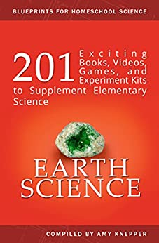 Earth Science: 201 Exciting Books, Videos, Games, and Experiment Kits to Supplement Elementary Science (Blueprints for Homeschool Science Book 4) by [Knepper, Amy]