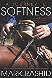 Journey to Softness: In Search of Feel and Connection With the Horse