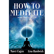 How To Meditate Using Guided Imagery