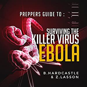 Ebola: The Preppers Guide to Surviving the Killer Virus Audiobook