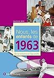Nous, les enfants de 1963 : De la naissance à l'âge adulte