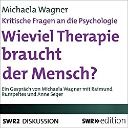 Wieviel Therapie braucht der Mensch? Kritische Fragen an die Psychologie