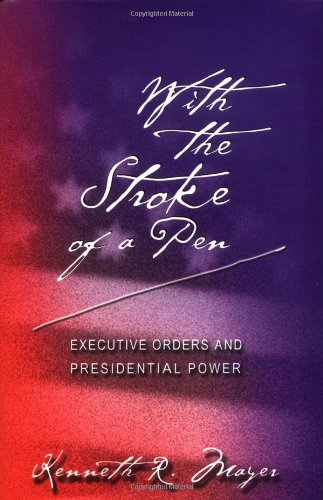 With the Stroke of a Pen: Executive Orders and Presidential Power.