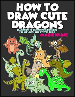 6cd2d5cb27b19 How to Draw Cute Dragons: Learn How to Draw Flying Dragons for Kids with  Step by Step Guide: Marie Kline: 9781978093683: Amazon.com: Books