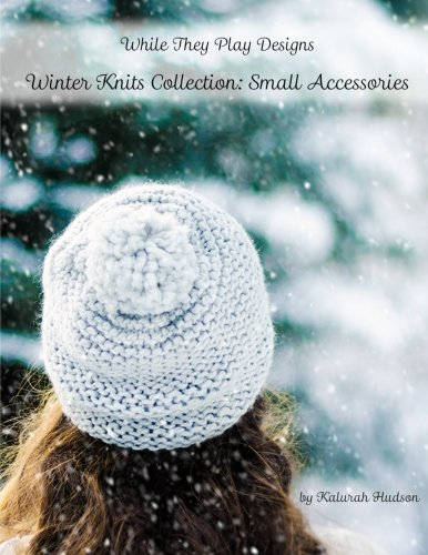 (Winter Knits Collection: Small Accessories: While They Play Designs)