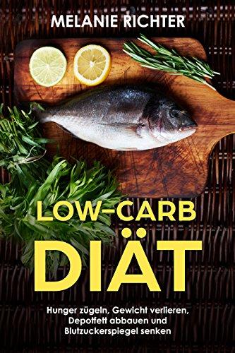 Low-Carb Diät Hunger zügeln, Gewicht verlieren, Depotfett abbauen und Blutzuckerspiegel senken (German Edition)