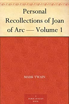 Personal Recollections of Joan of Arc - Volume 1 by [Twain, Mark]