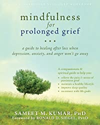 Mindfulness for Prolonged Grief: A Guide to Healing after Loss When Depression, Anxiety, and Anger Won't Go Away