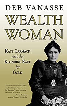Wealth Woman: Kate Carmack and the Klondike Race for Gold by [Vanasse, Deb]