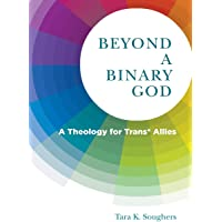 Beyond a Binary God: A Theology for Trans* Allies