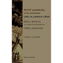 Petit Manuel pour apprendre Lire la langue Cris - Small Manual to Learn the Reading in the Cree Language.