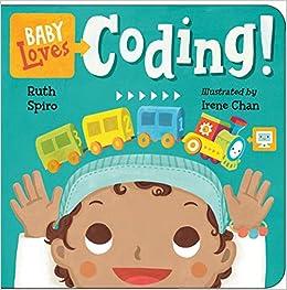 Baby Loves Coding! (Baby Loves Science): Ruth Spiro, Irene