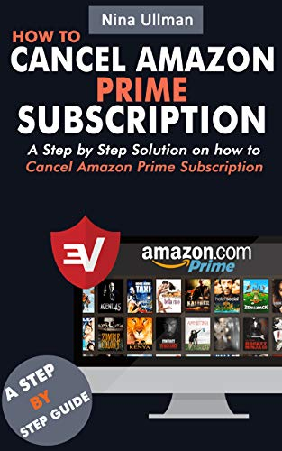 HOW TO CANCEL AMAZON PRIME SUBSCRIPTION: A Step by step Solution on how to Cancel Amazon Prime Subscription with Screenshots (Cancel Prime Membership Amazon)