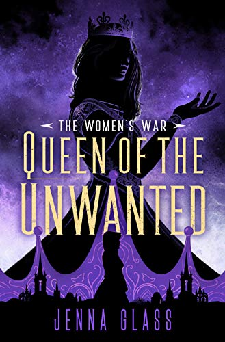Queen of the Unwanted (The Women's War Book 2) by [Glass, Jenna]
