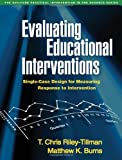 img - for Evaluating Educational Interventions: Single-Case Design for Measuring Response to Intervention (Guilford Practical Intervention in the Schools) book / textbook / text book