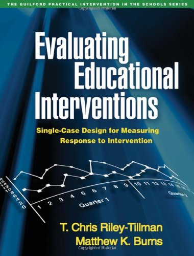 Evaluating Educational Interventions: Single-Case Design for Measuring Response to Intervention (The Guilford Practical Intervention in the Schools Series)