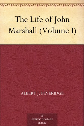 The Life of John Marshall (Volume I) by Albert J. Beveridge