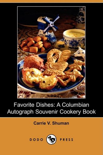Favorite Dishes: A Columbian Autograph Souvenir Cookery Book (Dodo Press) by Carrie V. Shuman