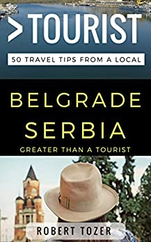 Download for free Greater Than a Tourist – Belgrade Serbia: 50 Travel Tips from a Local