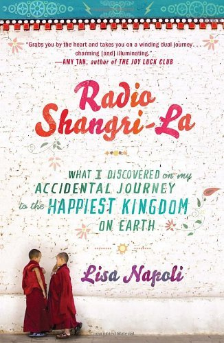 Radio Shangri-La: What I Discovered on my Accidental Journey to the Happiest Kingdom on Earth by Lisa Napoli - Shopping Napoli Mall