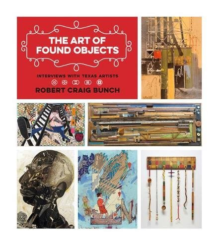 The Art of Found Objects: Interviews with Texas Artists (Joe and Betty Moore Texas Art Series)