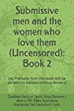 img - for Submissive men and the women who love them (Uncensored): Book 2: (All Proceeds from this book will be donated to Doctors Without Borders) book / textbook / text book