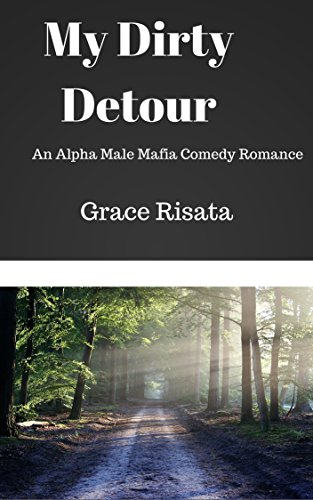 My Dirty Detour: An Alpha Male Mafia Comedy Romance by [Risata, Grace]