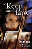 To Keep and to Love, Serena Yates, 1615813039