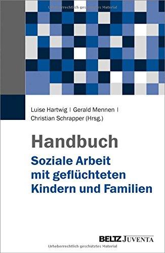 Handbuch Soziale Arbeit mit geflüchteten Kindern und Familien Gebundenes Buch – 1. Januar 2018 Luise Hartwig Gerald Mennen Christian Schrapper Beltz Juventa