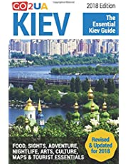 Kiev Guide: Kiev - The Essential Kiev Guide (2018 Edition) What to do in Kiev Ukraine: Food, Sights, Adventure, Arts, Culture, Maps and other cool stuff (Go2UA travel guides)