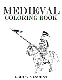 Amazon.com: Medieval Coloring Book (9781541362031): Leroy Vincent: Books