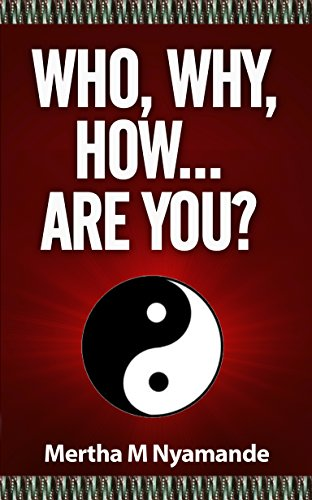 Book: Who, Why, How, ... Are you? by Mertha M Nyamande