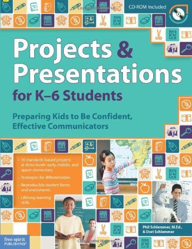 Projects and Presentations for K-6 Students: Preparing Kids to Be Confident, Effective Communicators by Phil Schlemmer M.Ed. (2009-04-01)