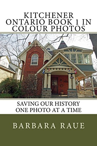 Kitchener Ontario Book 1 in Colour Photos: Saving Our History One Photo at a Time (Cruising Ontario (Trim Verge)
