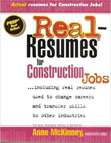 real resumes for construction jobs anne mckinney 9781475093582 amazoncom books
