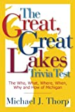 The Great, Great Lakes Trivia Test, Michael J. Thorpy, 0984497501