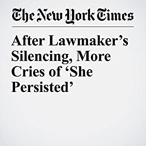 After Lawmaker's Silencing, More Cries of 'She Persisted'