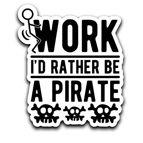 More Shiz Screw Work, I'd Rather Be A Pirate Decal Sticker Car Truck Van Bumper Window Laptop Cup Wall - One 6 Inch Decal - MKS0436