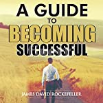 A Guide to Becoming Successful | James David Rockefeller