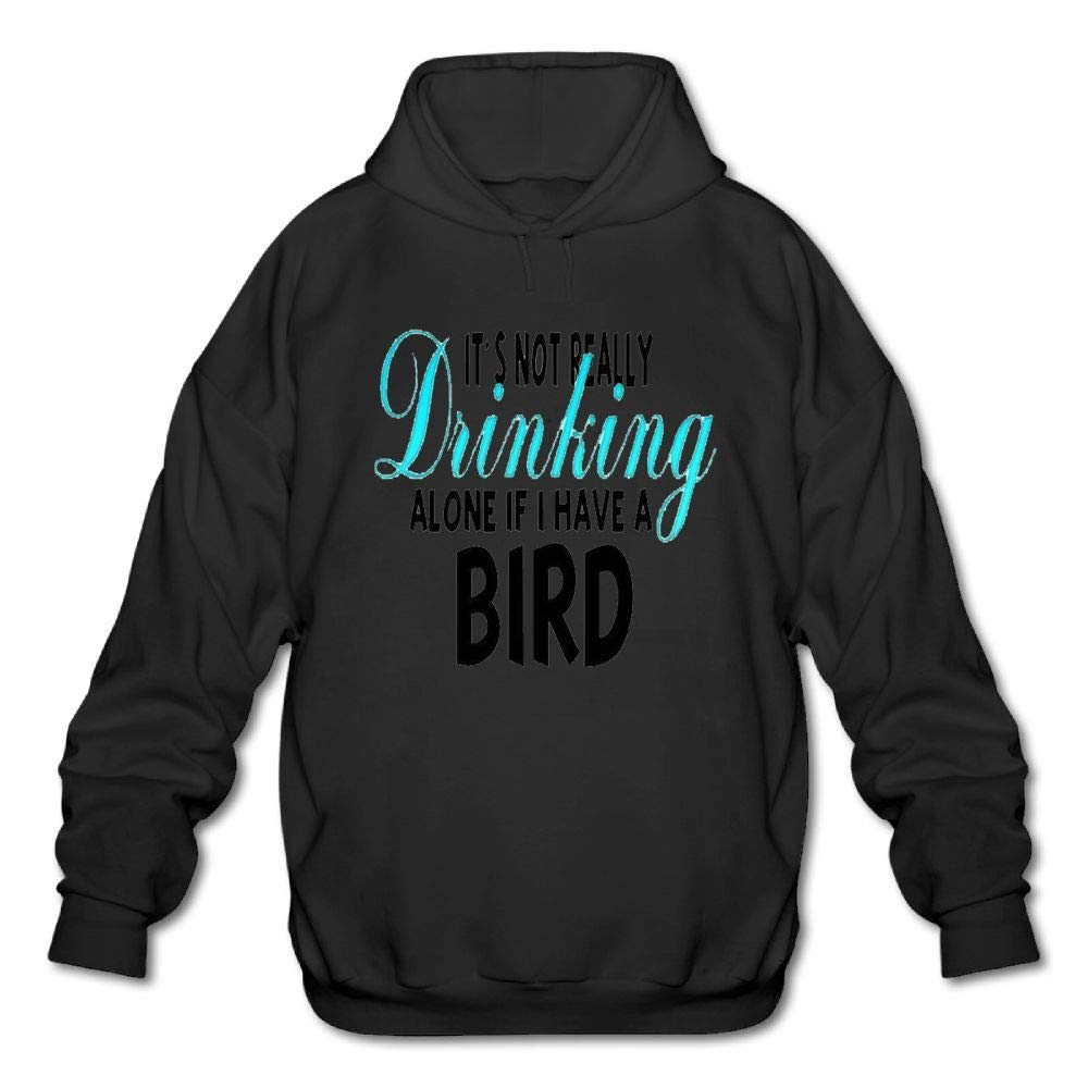 Mens Long Sleeve Cotton Hoodie Its Not Really Drinking Alone If I Have A 1Bird Sweatshirt