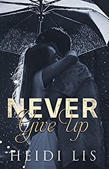 Never Give Up by [Lis, Heidi]