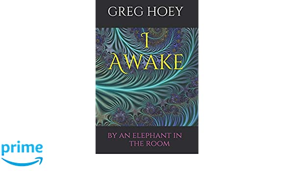 I Awake: by an elephant in the room: mr greg hoey ...