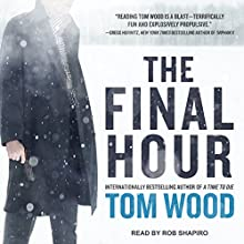 The Final Hour: Victor, Book 7 Audiobook by Tom Wood Narrated by Rob Shapiro
