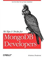 50 Tips and Tricks for MongoDB Developers Front Cover